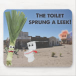 The Toilet Sprung a Leek! Mouse Pad