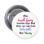 the, tooth fairy, teaches kids thatthey can sel... pinback buttons