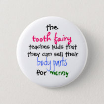 the, tooth fairy, teaches kids thatthey can sel... pinback button