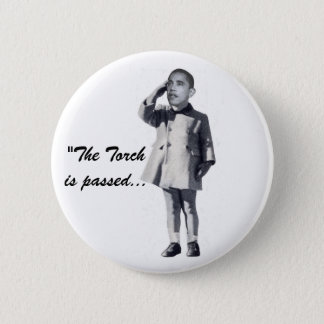"""""""The Torch is passed..."""" Pinback Button"""