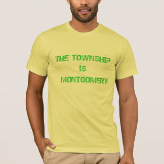 THE TOWNSHIP IS  MONTGOMERY T-Shirt