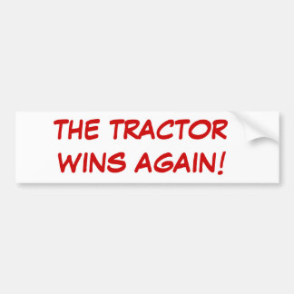 THE TRACTOR WINS AGAIN!  Bumper Sticker