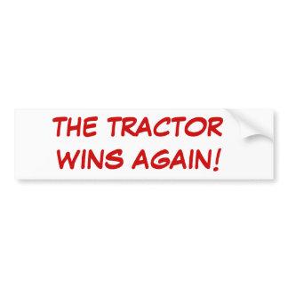 THE TRACTOR WINS AGAIN!  Bumper Sticker