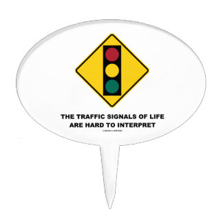 The Traffic Signals Of Life Are Hard To Interpret Cake Topper