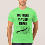 The Trend Is Your Friend Stock Market Traders T-Shirt