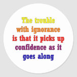 The trouble with ignorance is that classic round sticker