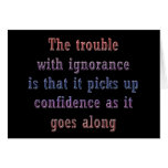 The trouble with ignorance is that greeting card