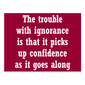 The trouble with ignorance is that postcard