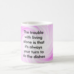 The trouble with living alone is th... coffee mug