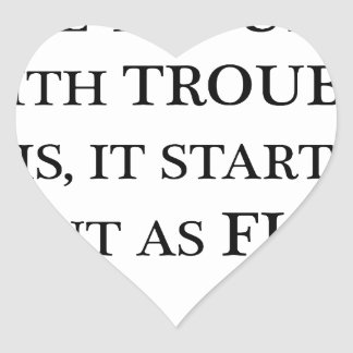 the trouble with trouble is it starts out as fun.p heart sticker