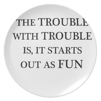 the trouble with trouble is it starts out as fun.p plate