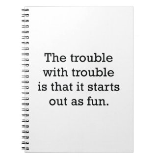 The Trouble With Trouble Spiral Notebook