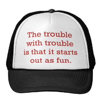 The Trouble With Trouble Trucker Hat