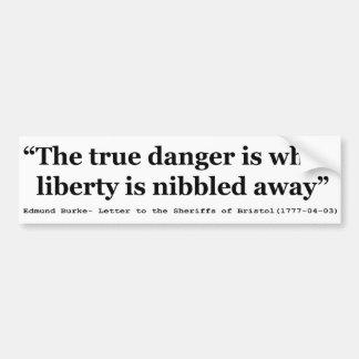 The True Danger is When Liberty is Nibbled Away Bumper Sticker