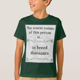 The truest nature breed dinosaurs T-Shirt