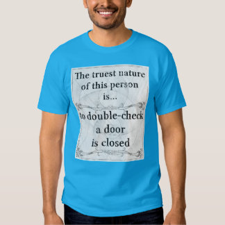 The truest nature... check the door is closed t shirt