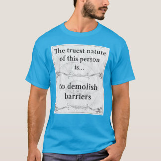 The truest nature: demolish barriers obstacles T-Shirt
