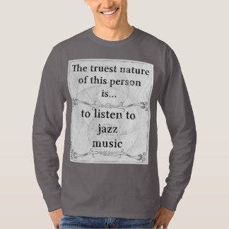 The truest nature: listen jazz music T-Shirt
