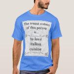 The truest nature: love italian cuisine T-Shirt