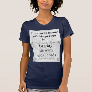 The truest nature: play vocal cords folds sing T-Shirt