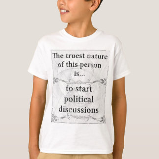 The truest nature... start political discussions T-Shirt