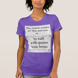 The truest nature: talk quotes books sentences T-Shirt