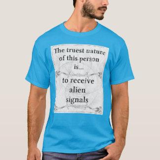 The truest nature... to receive alien signals T-Shirt