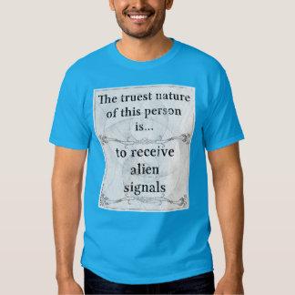 The truest nature... to receive alien signals tee shirt