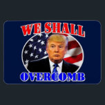 "The Trump 2016 Magnet<br><div class=""desc"">We Shall Overcomb. Help make America great again.</div>"