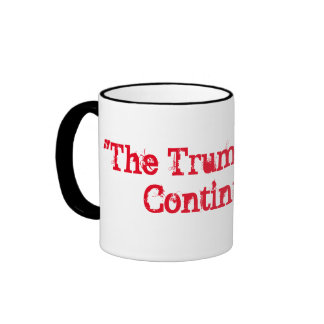 """The Trump Show""  Continues !! Ringer Coffee Mug"
