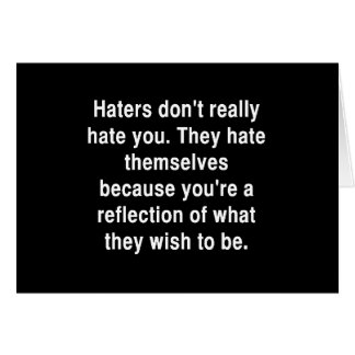 THE TRUTH ABOUT HATERS QUOTE COMMENTS ATTITUDE CARD