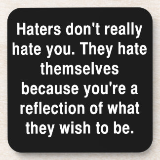 THE TRUTH ABOUT HATERS QUOTE COMMENTS ATTITUDE BEVERAGE COASTER