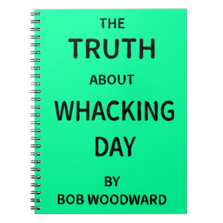 The Truth About Whacking Day by Bob Woodward Notebook