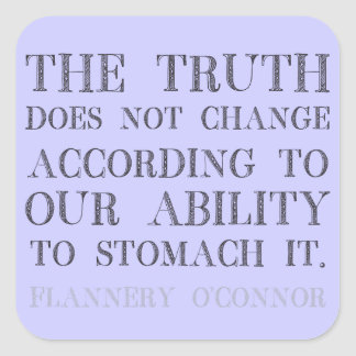 The Truth Does Not Change According Square Sticker