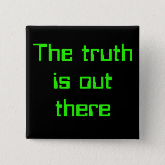 """""""THE TRUTH IS OUT THERE"""" PINBACK BUTTON"""