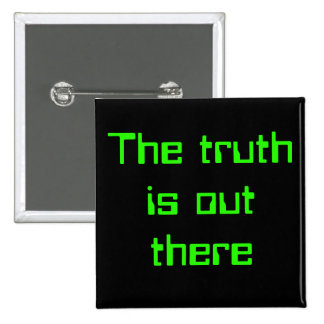 """THE TRUTH IS OUT THERE"" PINBACK BUTTON"