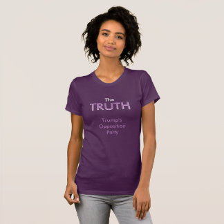 The TRUTH ...Trump's Opposition Party T-Shirt