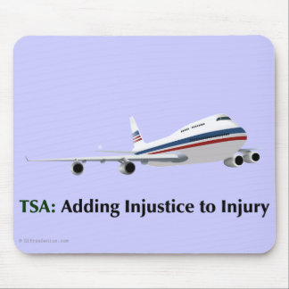 The TSA is just adding injustice to injury Mouse Pad