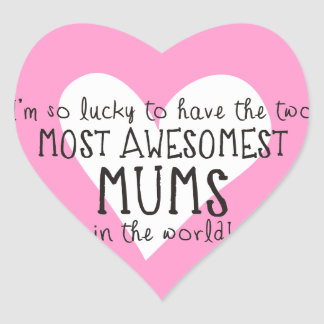 The Two Most Awesomest Mums In The World Heart Sticker