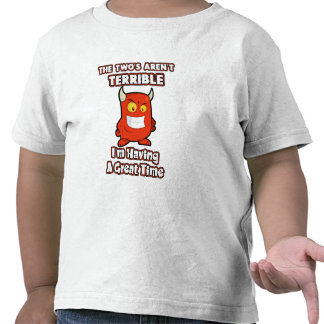 The Two s aren t terrible I m having a great time T-shirts