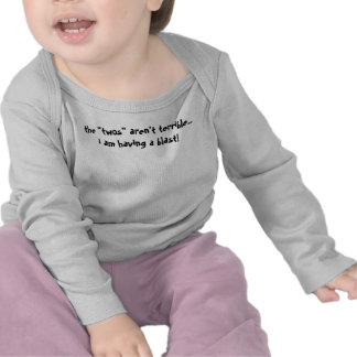 """the """"twos"""" aren't terrible.. i am having a blast! t-shirts"""