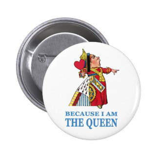 """THE UEEN OF HEARTS SAYS """"BECAUSE I AM THE QUEEN"""" 2 INCH ROUND BUTTON"""
