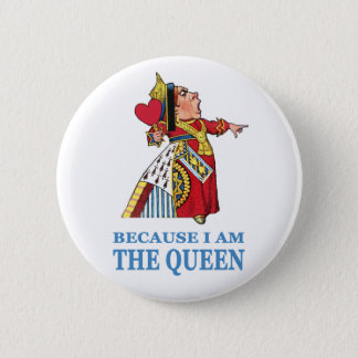 "THE UEEN OF HEARTS SAYS ""BECAUSE I AM THE QUEEN"" BUTTON"