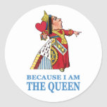 """THE UEEN OF HEARTS SAYS """"BECAUSE I AM THE QUEEN"""" CLASSIC ROUND STICKER"""