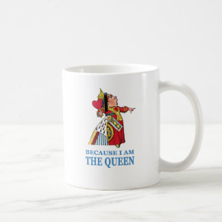 """THE UEEN OF HEARTS SAYS """"BECAUSE I AM THE QUEEN"""" CLASSIC WHITE COFFEE MUG"""