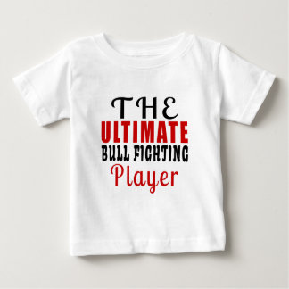 THE ULTIMATE BULL FIGHTING FIGHTER BABY T-Shirt