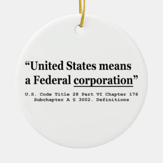 The United States Means A Federal Corporation Ceramic Ornament