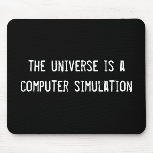 the universe is a computer simulation mouse pad
