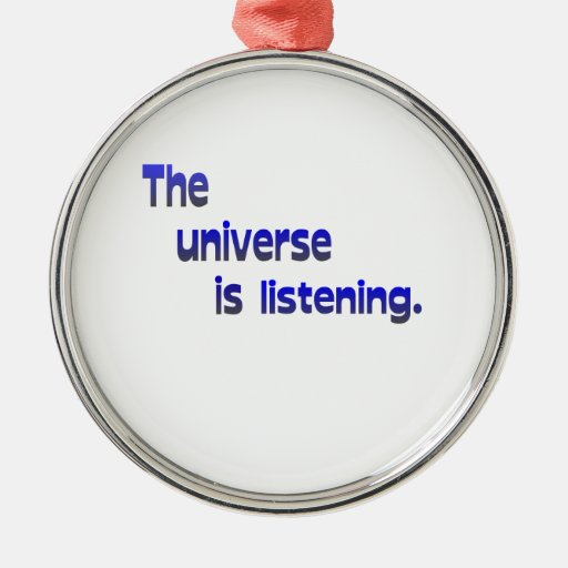 The Universe Is Listening Christmas Ornaments