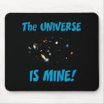 The Universe Is Mine Mouse Pad